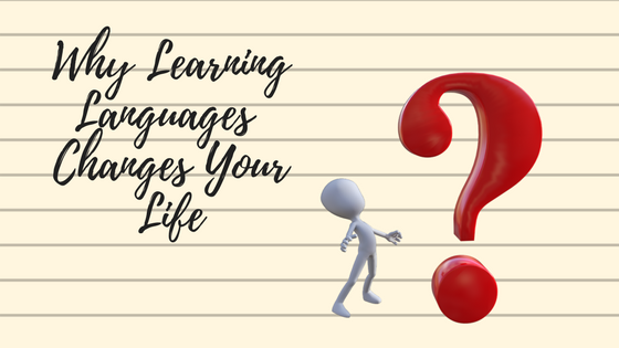 How learning a language changes your life completely
